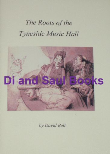 The Roots of the Tyneside Music Hall, by D. Bell